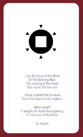 "A very stylised tarot card type image which reads ""I am the Voice of the Mind Of the Working Man, This coming of the Hawk That marks the horizon. I have studied the Universe From the lowest to the highest. What secret? It weighs no more than a penny; It is the soul of the Artist. So it goes."