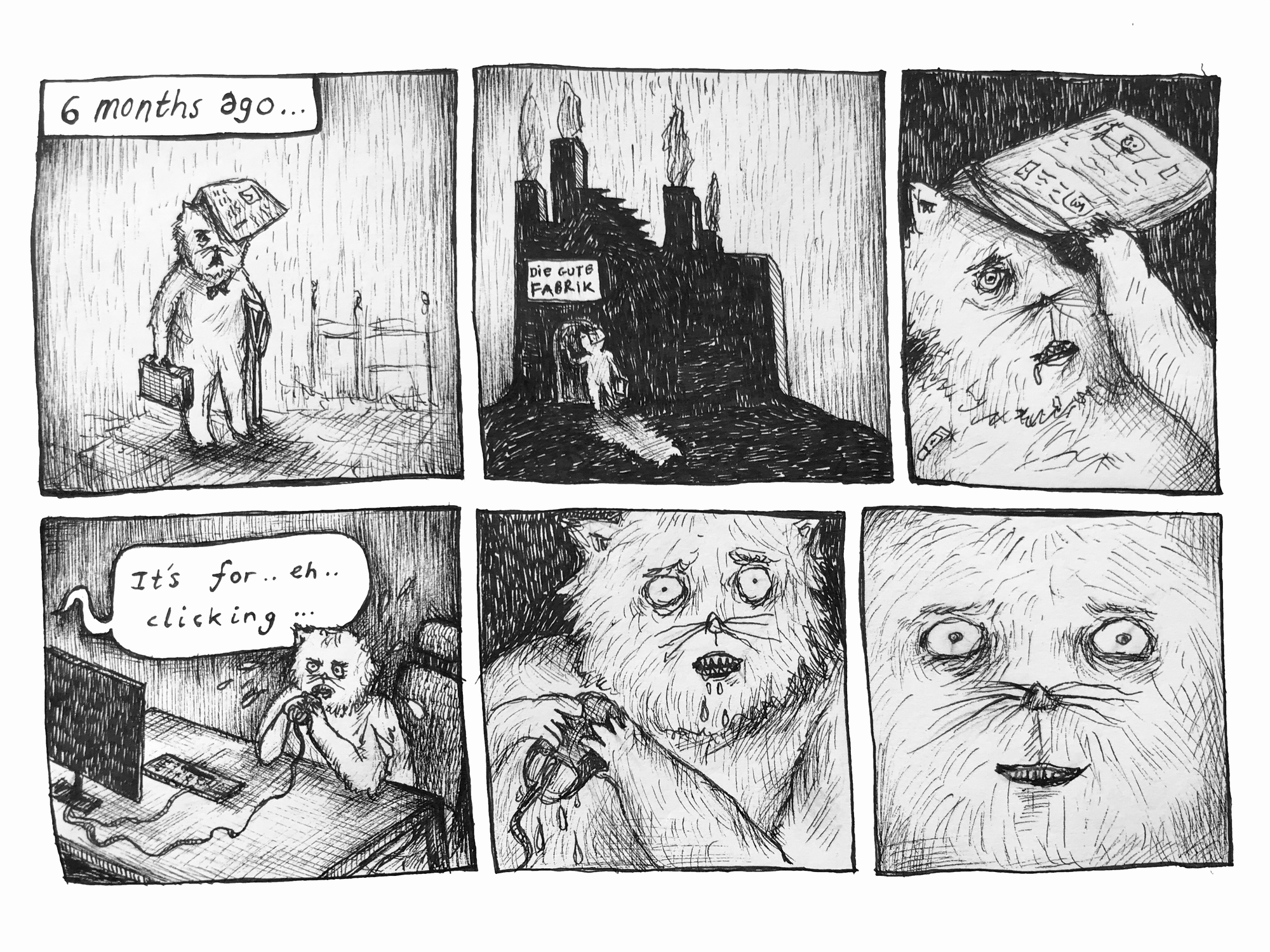 a 6 panel comic which starts '6 months ago', a shabby cat arrives at a place, panel 2 shows it entering somewhere labelled 'die gute fabrik' panel 3, the shabby cat smartens up, panel 4, it tries to eat a computer mouse while a speech bubble reads 'it's for... eg... clicking...', panel 5 the cat slowly puts down the mouse, panel 6 the cat fills the panel, smiling